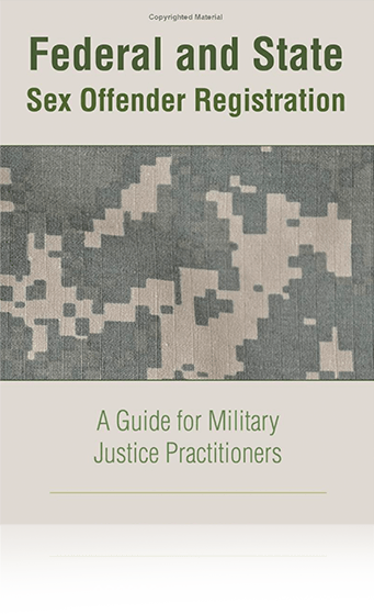 Federal & State Sex Offender Registration: A Guide for Military Justice Practitioners